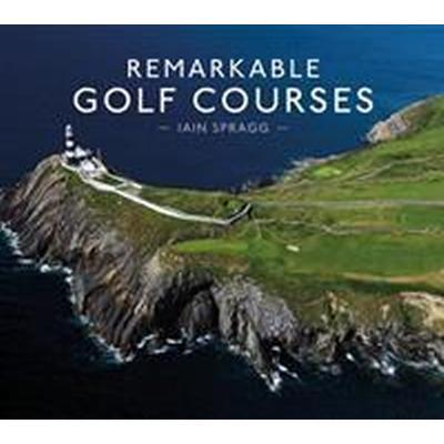 Remarkable Golf Courses (Inbunden, 2018)