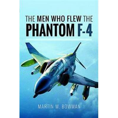 Men Who Flew the Phantom F-4 (Inbunden, 2017)