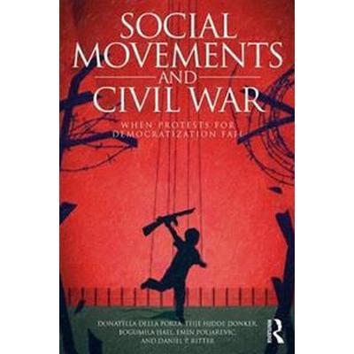 Social Movements and Civil War: When Protests for Democratization Fail (Häftad, 2017)