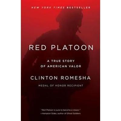 Red Platoon: A True Story of American Valor (Häftad, 2017)