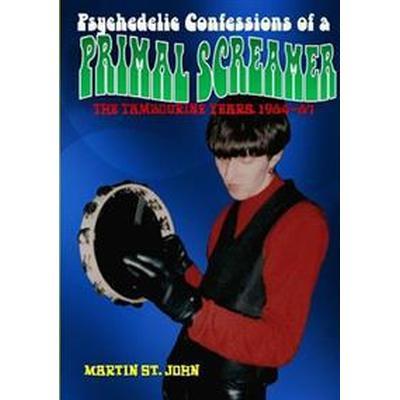 The Psychedelic Confessions of A Primal Screamer (Häftad, 2016)