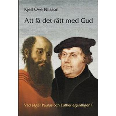 Att få det rätt med gud: Vad säger Paulus och Luther egentligen? (Häftad, 2017)