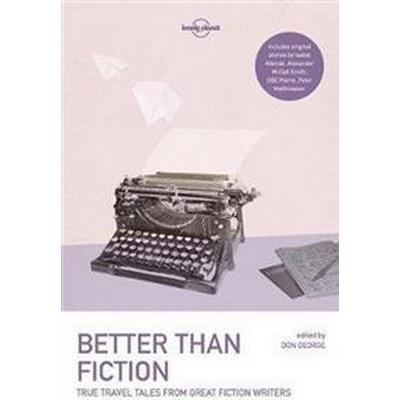 Better Than Fiction: True Travel Tales from Great Fiction Writers (Häftad, 2017)