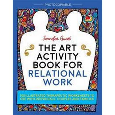 The Art Activity Book for Relational Work: 100 Illustrated Therapeutic Worksheets to Use with Individuals, Couples and Families (Häftad, 2017)