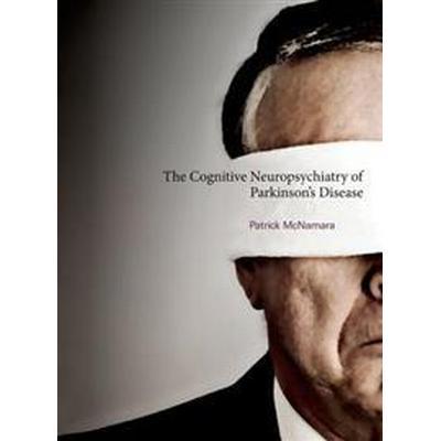 The Cognitive Neuropsychiatry of Parkinson's Disease (Inbunden, 2011)