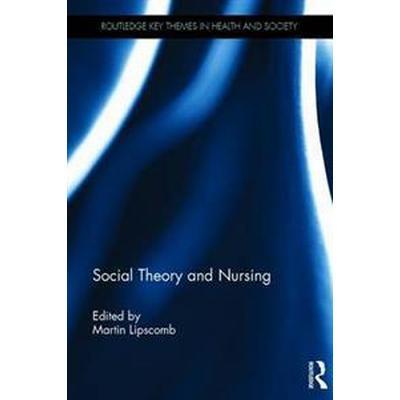Social Theory and Nursing (Inbunden, 2016)