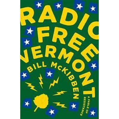 Radio Free Vermont: A Fable of Resistance (Inbunden, 2017)