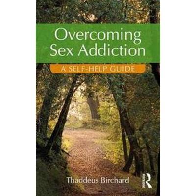 Overcoming Sex Addiction: A Self-Help Guide (Häftad, 2017)