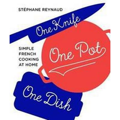One knife, one pot, one dish - simple french cooking at home (Inbunden, 2017)