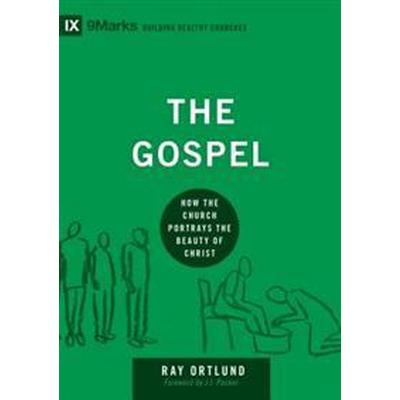 The Gospel: How the Church Portrays the Beauty of Christ (Inbunden, 2014)