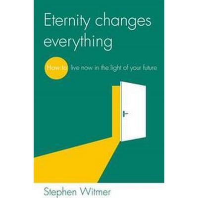 Eternity Changes Everything (Häftad, 2014)
