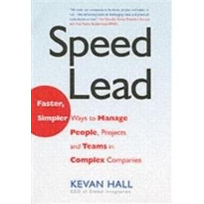 Speed Lead: Faster, Simpler Ways to Manage People, Projects and Teams in Complex Companies (Inbunden, 2007)