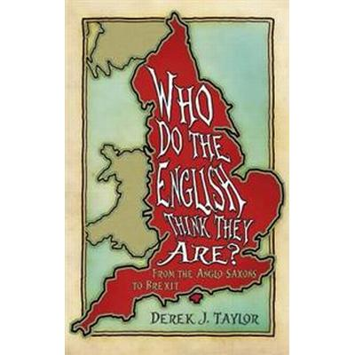 Who Do the English Think They Are?: From the Anglo-Saxons to Brexit (Inbunden, 2018)