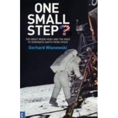 One Small Step?: The Great Moon Hoax and the Race to Dominate Earth from Space (Häftad, 2007)