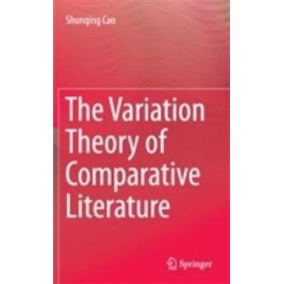 The Variation Theory of Comparative Literature (Inbunden, 2014)