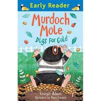 Early Reader: Murdoch Mole Digs for Gold (Häftad, 2016)
