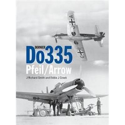 Dornier Do 335 Pfeil/Arrow (Inbunden, 2017)