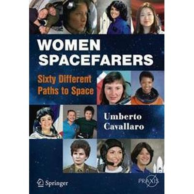 Women Spacefarers: Sixty Different Paths to Space (Häftad, 2017)