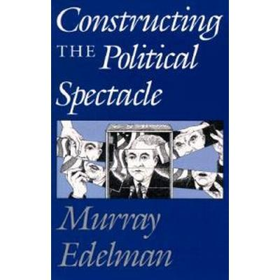 Constructing the Political Spectacle (Pocket, 1988)