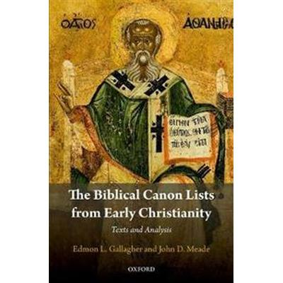 Biblical Canon Lists from Early Christianity (Inbunden, 2018)
