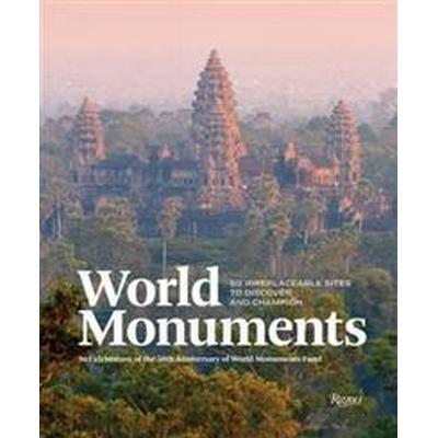 World Monuments: 50 Irreplaceable Sites to Discover, Explore, and Champion (Inbunden, 2017)