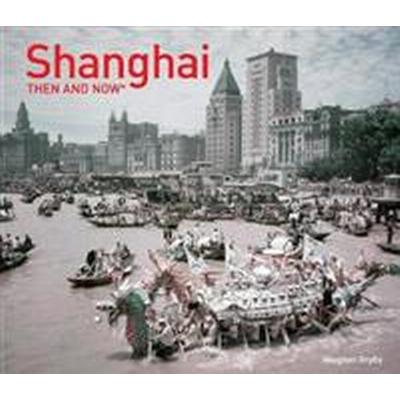 Shanghai then and now (Inbunden, 2017)