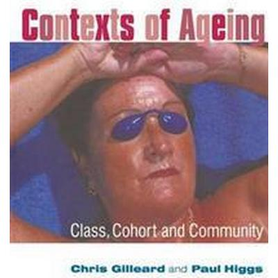 Contexts of Ageing: Class, Cohort and Community (Häftad, 2005)