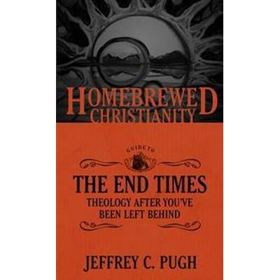The Homebrewed Christianity Guide to the End Times: Theology After You've Been Left Behind (Häftad, 2016)