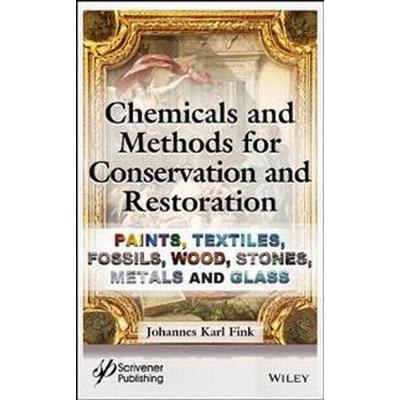 Chemicals and Methods for Conservation and Restoration: Paintings, Textiles, Fossils, Wood, Stones, Metals, and Glass (Inbunden, 2017)