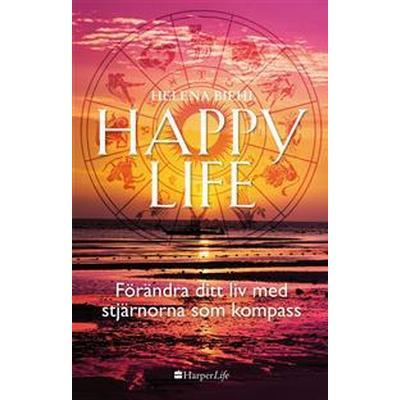 Happy life: Förändra ditt liv med stjärnorna som kompass (E-bok, 2017)