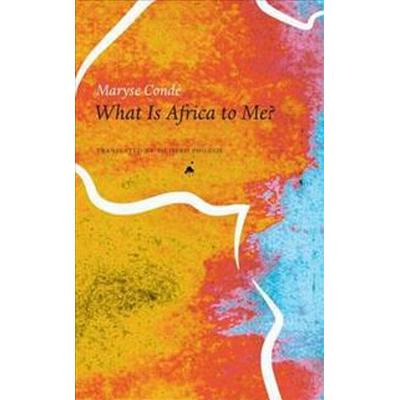 What Is Africa to Me?: Fragments of a True-To-Life Autobiography (Inbunden, 2017)