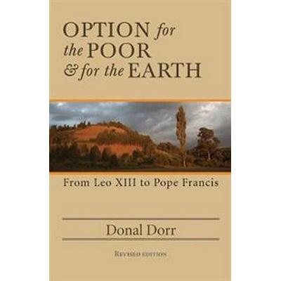 Option for the Poor and for the Earth: From Leo XIII to Pope Francis (Häftad, 2016)