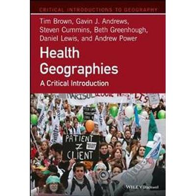 Health Geographies: A Critical Introduction (Inbunden, 2017)
