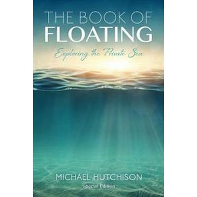 The Book of Floating: Exploring the Private Sea (Häftad, 2017)