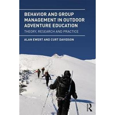 Behavior and Group Management in Outdoor Adventure Education: Theory, Research and Practice (Häftad, 2017)