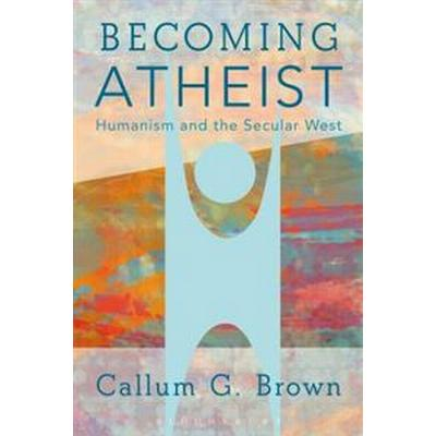 Becoming Atheist: Humanism and the Secular West (Häftad, 2017)