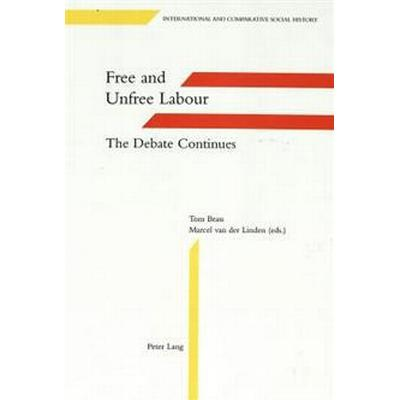 Free and Unfree Labour: The Debate Continues (Inbunden, 1998)