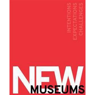 New Museums: Intentions, Expectations, Challenges (Inbunden, 2017)