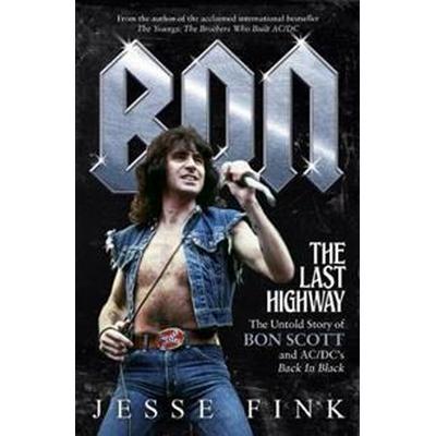 Bon: the last highway - the untold story of bon scott and ac/dcs back in bl (Inbunden, 2017)