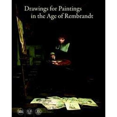Drawings for Paintings in the Age of Rembrandt (Inbunden, 2017)
