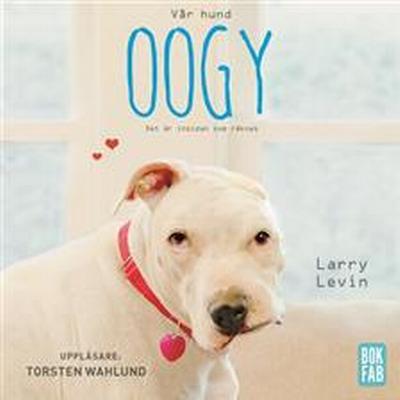 Vår hund Oogy: Det är insidan som räknas (Ljudbok nedladdning, 2014)