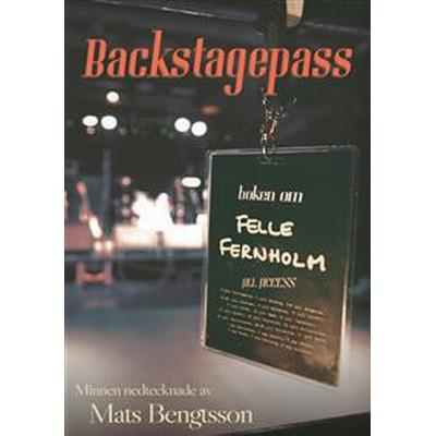 Backstagespass: Boken om Felle Fernholm (E-bok, 2016)