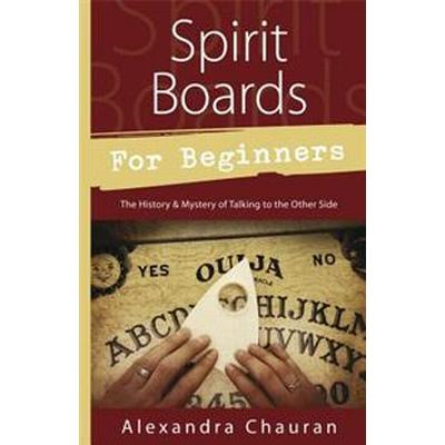 Spirit Boards for Beginners: The History & Mystery of Talking to the Other Side (Häftad, 2014)