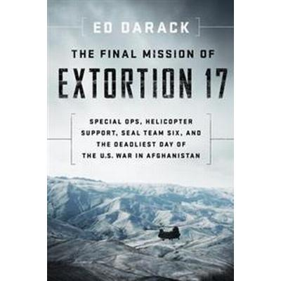 The Final Mission of Extortion 17 (Inbunden, 2017)