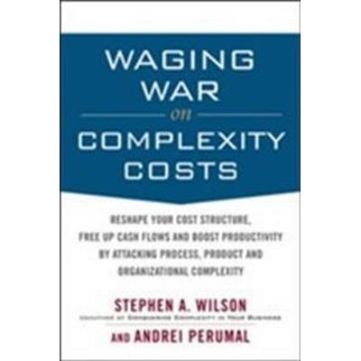 Waging war on complexity costs: reshape your cost structure, free up cash f (Inbunden, 2009)
