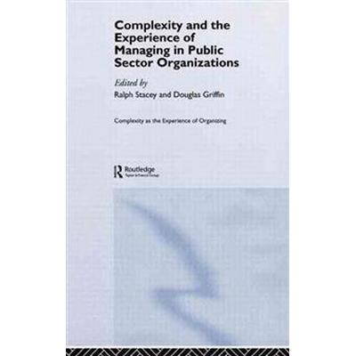 Complexity and the Experience of Managing in Public Sector Organizations (Inbunden, 2005)