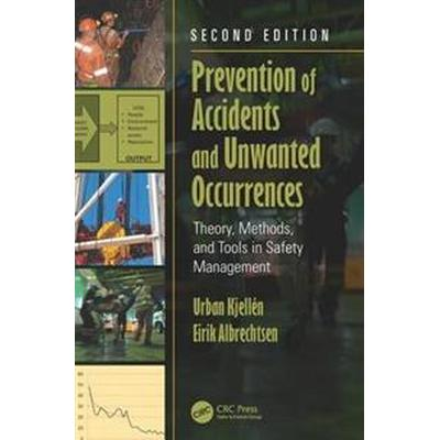 Prevention of Accidents and Unwanted Occurrences: Theory, Methods, and Tools in Safety Management, Second Edition (Inbunden, 2017)