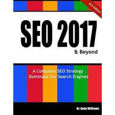 Seo 2017 & Beyond: A Complete Seo Strategy - Dominate the Search Engines! (Häftad, 2016)