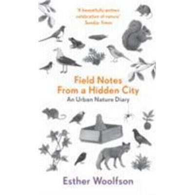 Field notes from a hidden city - an urban nature diary (Pocket, 2014)