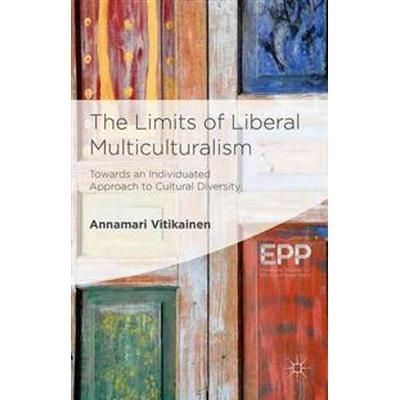 The Limits of Liberal Multiculturalism (Inbunden, 2015)